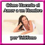 Cómo Hacerle el Amor a un Hombre por Teléfono