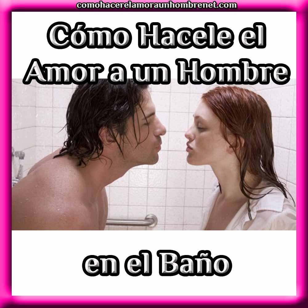 Cómo Hacerle el Amor a un Hombre en el Baño